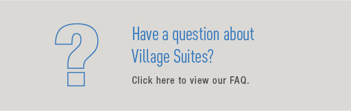 Have a question about Village Suites?  Click here!