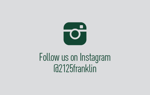 Follow us on Instagram @2125franklin